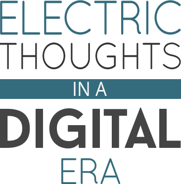 Electric Thoughts in a Digital Era